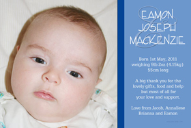 Boy Birth Announcements and Baby Thank You Photo Cards BA46-Photo cards, personalised photo cards, photocards, personalised photocards, baby cards, personalised baby cards, birth announcements, personalised birth announcements, christening invitations, personalised christening invitations, personalised invitations, personalised announcements, invitations, announcements, photo invitations, photo announcements, personalised photo invitations, personalised photo announcements, announcement cards, announcement photo cards, photo christening invitations, photo announcements, birthday invitations, personalised birthday invitations, photo birthday invitations, photocard birth announcements, photo card birth announcements, personalised photo card birth announcement, personalised photo birthday invitation, personalised invites, birth celebrations, personalised celebrations, personalised birth celebrations, baptism invitations, personalised baptism invitations, personalised photo baptism invitations, pregnancy announcements, pregnancy announcement cards,  pregnancy cards, personalised pregnancy announcements, personalised pregnancy announcement cards, personalised pregnancy cards, baby shower invitations, personalised baby shower invitations, engagement invitations, personalised engagement invitations, photo engagement invitations, personalised photo engagement invitations, engagement photo cards, save the date cards, personalised save the date cards, photo save the date cards, wedding thank-you cards, personalised wedding thank-you cards, wedding thank-you photo cards,